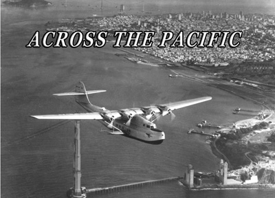 Announcing ACROSS THE PACIFIC (2020) by Moreno/Lyons Productions in association with Pan Am Historical Foundation