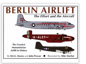 Berlin Airlift: The Effort and the Aircraft by R.E.G. Davies and John Provan (1998)