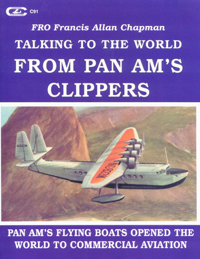Talking to the World From Pan Am's Clippers by Francis Allan Chapman (1999)
