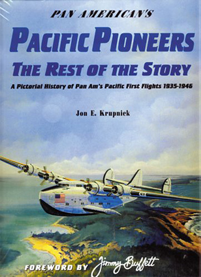Pan American's Pacific Pioneers, The Rest of the Story: A Pictorial History of Pan Am's Pacific First Flights 1935-1945, by Jon E. Krupnick (2000) cover