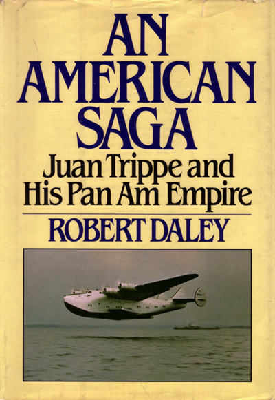An American Saga: Juan Trippe and His Pan Am Empire, by Robert Daley (1980) cover