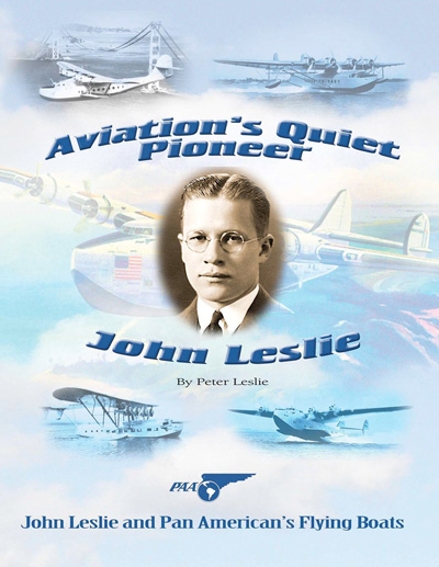 Aviation's Quiet Pioneer: John Leslie and Pan American's Flying Boats by Peter Leslie (2012) cover