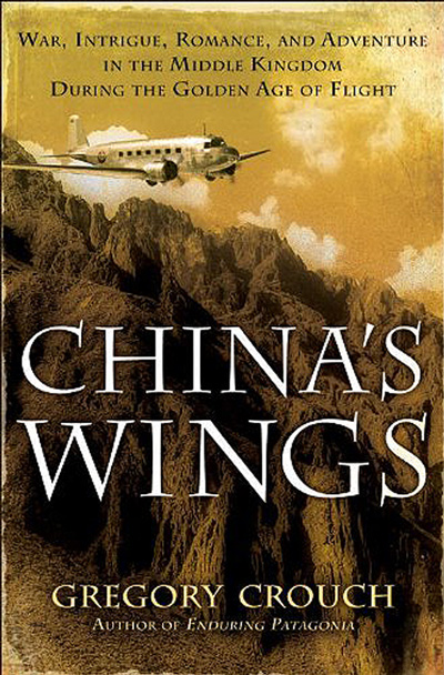 China's Wings: War, Intrigue, Romance and Adventure in the Middle Kingdom During the Golden Age of Flight  by Gregory Crouch (2012) cover