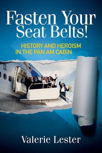 Fasten Your Seat Belts: History and Heroism in the Pan Am Cabin, by Valerie Lester (2012)