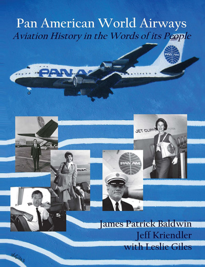 Pan American World Airways: Aviation History Through the Words of its People by Jamie Baldwin and Jeff Kriendler (2013)