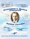 Aviation's Quiet Pioneer: John Leslie and Pan American's Flying Boats by Peter Leslie (2012)
