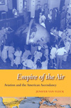 Empire of the Air by Jenifer Van Vleck (2013)