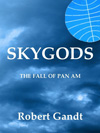 SkyGods: The Fall of Pan Am, by Robert Gandt (1995)