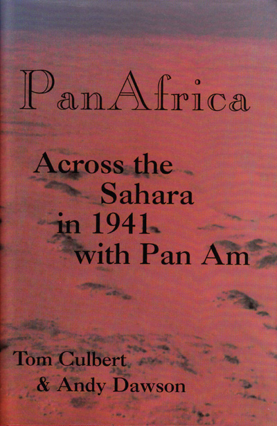 Pan Africa: Across the Sahara in 1941 with Pan Am by Tom Culbert and Andy Dawson (1998)