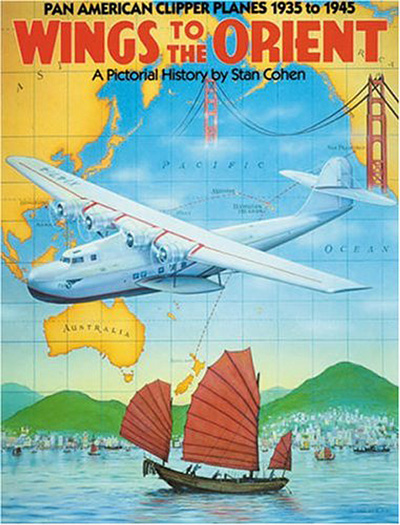 Wings to the Orient: Pan American Clipper Planes 1935 to 1945, A Pictorial History by Stan Cohen (1985)