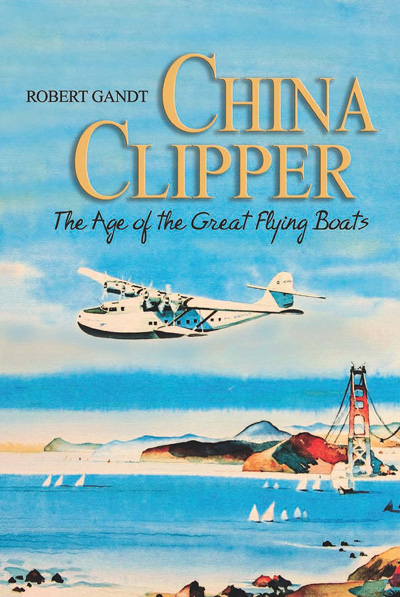 China Clipper: Age of the Great Flying Boats by Robert Gandt (republished 2013)