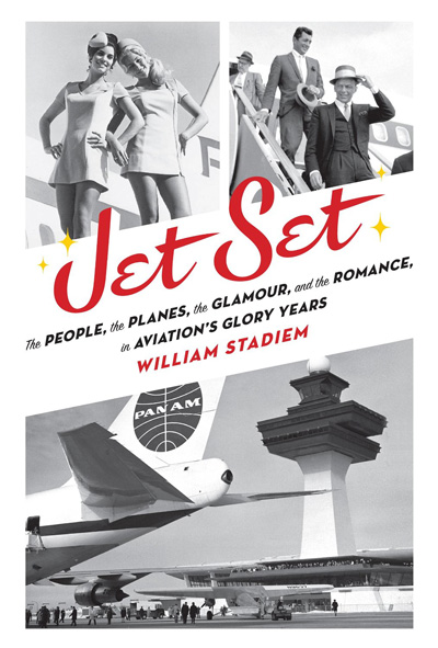 Jet Set: The People, the Planes, the Glamour and the Romance in Aviation's Glory Years, by William Stadiem (2014) cover