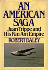 An American Saga: Juan Trippe and His Pan Am Empire, by Robert Daley (1980)