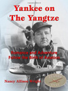 Yankee on the Yangtze: Romance and Adventure Follow the Birth of Aviation by Nancy Allison Wright (2012)